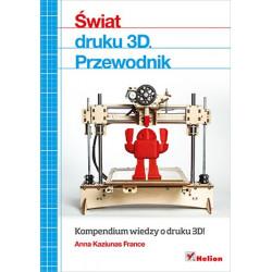 Świat druku 3D. Przewodnik - Anna Kaziunas France