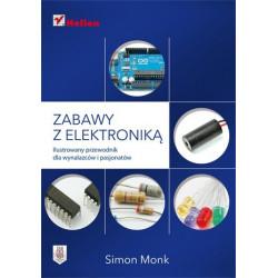 Zabawy z elektroniką. Ilustrowany przewodnik dla wynalazców i pasjonatów - Simon Monk