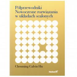 Półprzewodniki. Nowoczesne rozwiązania w układach scalonych - Chenming Calvin Hu