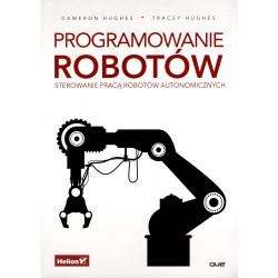 Programowanie robotów. Sterowanie pracą robotów automatycznych - C. Hughes, T. Hughes
