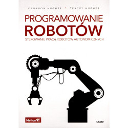 Robot Programming: A Guide to Controlling Autonomous Robots - Cameron Hughes, Tracey Hughes