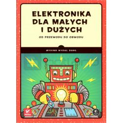 Elektronika dla małych i dużych. Od przewodu do obwodu