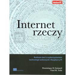 Internet rzeczy. Budowa sieci z wykorzystaniem technologii webowych i Raspberry Pi - Dominique Guinard, Vlad Trifa