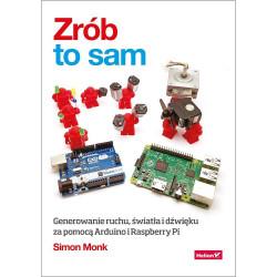 Zrób to sam. Generowanie ruchu, światła i dźwięku za pomocą Arduino i Raspberry Pi. Simon Monk