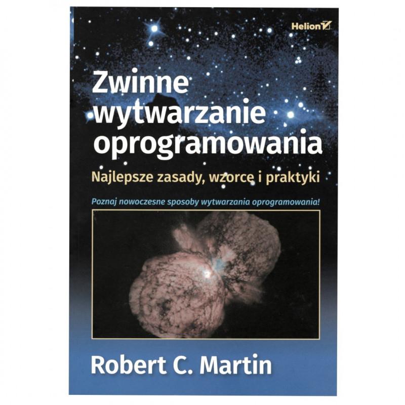 Zwinne wytwarzanie oprogramowania. Najlepsze zasady, wzorce i praktyki - Robert C. Martin