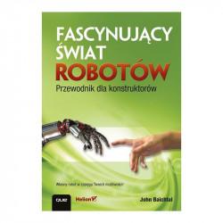 Fascynujący świat robotów. Przewodnik dla konstruktorów - John Baichtal