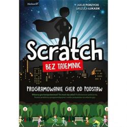 Scratch bez tajemnic. Programowanie gier od podstaw - Jakub Porzycki, Urszula Łukasik