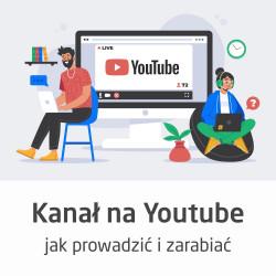 Kurs Jak prowadzić kanał na YouTube i zarabiać - wersja ON-LINE