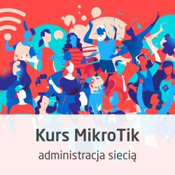 Kurs MikroTik - administracja siecią od podstaw