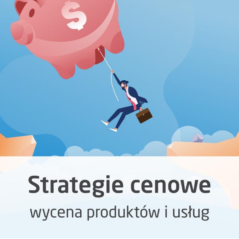 Kurs Strategie cenowe - jak wyceniać produkty i usługi - wersja ON-LINE