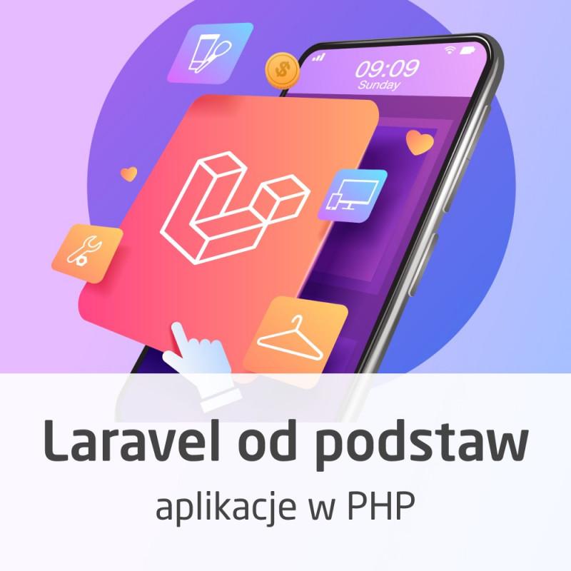 Kurs Laravel od podstaw - programowanie aplikacji w PHP - wersja ON-LINE