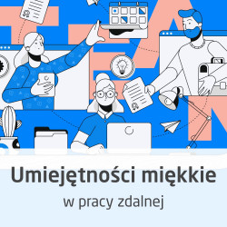 Kurs Umiejętności miękkie w pracy zdalnej - budowanie relacji i organizacja pracy - wersja ON-LINE